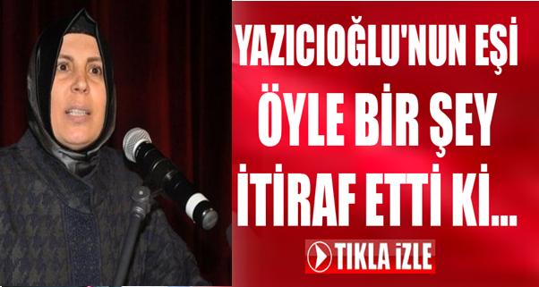 MUHSİN YAZICIOĞLU'NUN EŞİNDEN BOMBA AÇIKLAMA!..