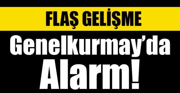 Genelkurmay'da alarm!