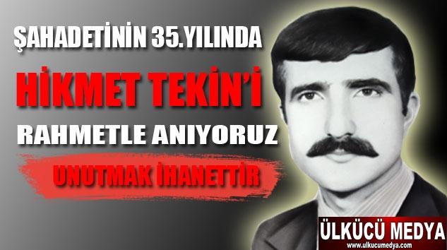 MHP'Lİ BELEDİYE BAŞKANI HİKMET TEKİN'İ RAHMETLE ANIYORUZ !