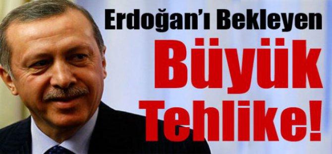 Erdoğan'ı Bekleyen En Büyük Tehlike !