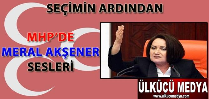 MHP'DE MERAL AKŞENER SESLERİ YÜKSELİYOR !