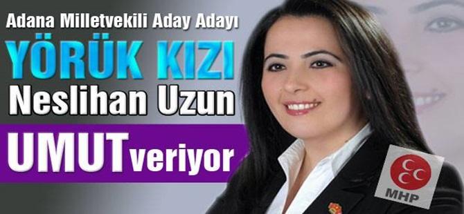 MHP Adana Milletvekili Aday Adayı Neslihan Uzun ''UMUT VERİYOR''