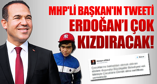 MHP'li Başkan'ın tweeti Erdoğan'ı çok kızdıracak!