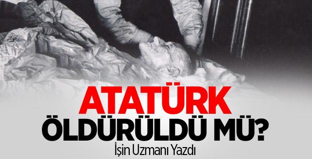 Atatürk Öldürüldü mü?