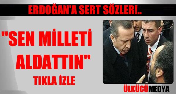 Erdoğan'a sert sözler! SEN MİLLETİ ALDATTIN