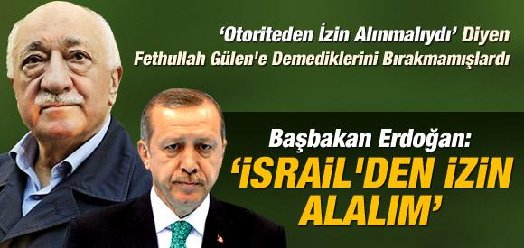 ERDOĞAN: İSRAİL'DEN İZİN ALALIM !