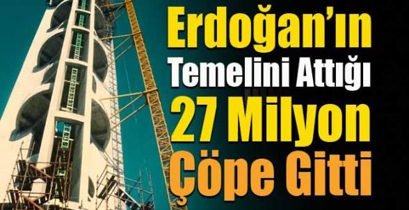 Erdoğan'ın temelini attığı 27 milyon lira çöpe gitti