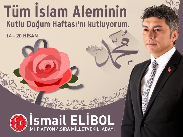 MHP AFYON: İSMAİL ELİBOL'UN, KUTLU DOĞUM HAFTASI MESAJI