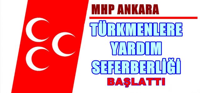 MHP Ankara İl Başkanlığı Türkmenlere yardım seferberliği başlattı