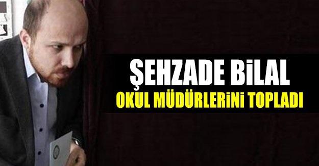 Şehzade Bilal Okul Müdürlerini Topladı