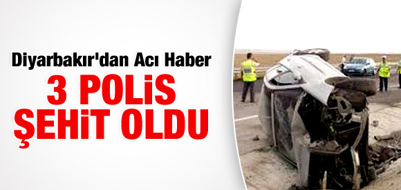 DİYARBAKIR'DA 3 POLİS ŞEHİT OLDU !