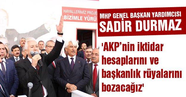 Sadir Durmaz; AKP'nin iktidar ve başkanlık rüyalarını bozacağız'