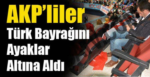 AKP Toplantısında Türk Bayrağı Ayaklar Altında!