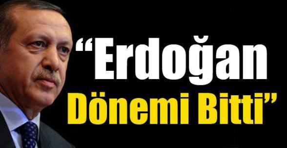 Tayyip Erdoğan Dönemi Bitmiştir'