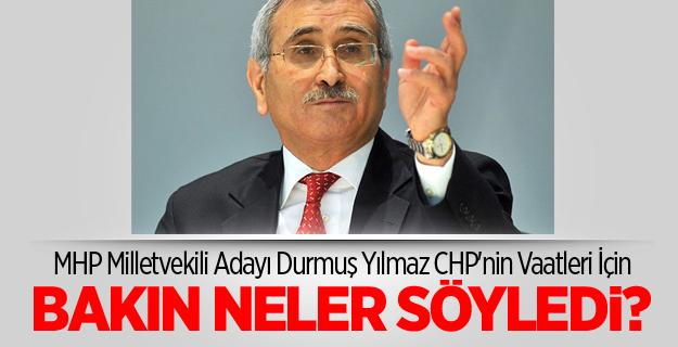 MHP'li Durmuş Yılmaz CHP'nin Vaatlerine Ne Dedi?