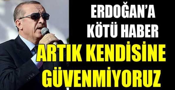 Artık Erdoğan'a Güvenmiyorlar