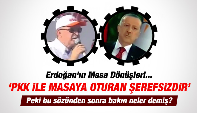 Erdoğan'ın U Dönüşleri: PKK ile Masaya Oturan Şerefsizdir