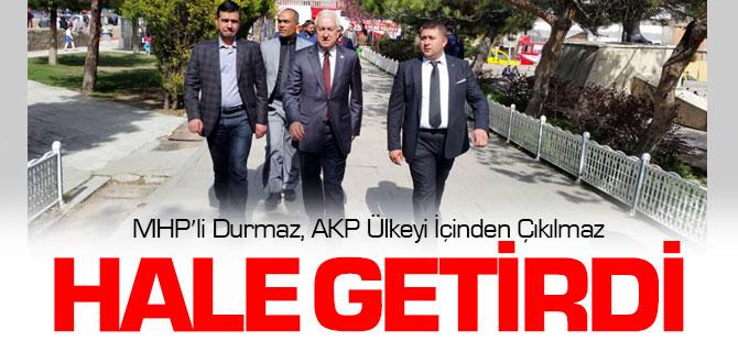 MHP'li Sadir Durmaz, AKP Ülkeyi İçinden Çıkılmaz Hale Getirdi