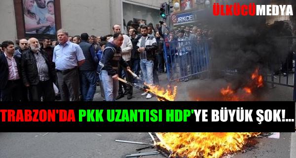 TRABZON'DA PKK UZANTISI HDP'YE BÜYÜK ŞOK !