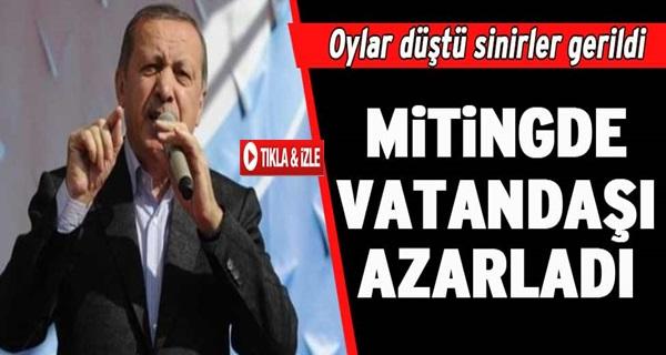 Erdoğan Mitingde Vatandaşı Azarladı