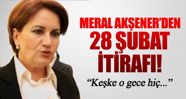 MHP'li Akşener'den 28 Şubat itirafı!