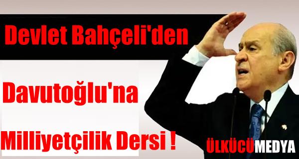 Devlet Bahçeli'den Davutoğlu'na Milliyetçilik Dersi !
