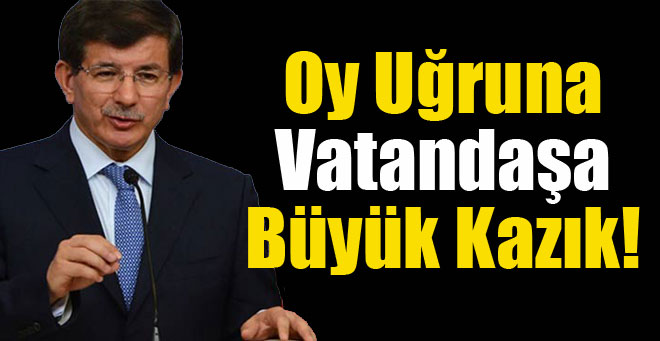 AKP'DEN OY UĞRUNA VATANDAŞA BÜYÜK  KASIK !
