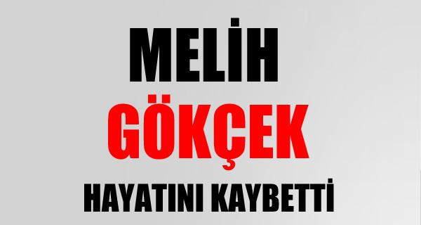 AKP'li MELİH GÖKÇEK Hayatını Kaybetti!