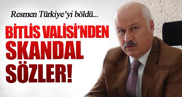 Bitlis Valisi'nden Skandal Sözler!
