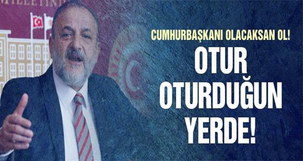 Oktay Vural;  Erdoğan'a Otur oturduğun yerde!