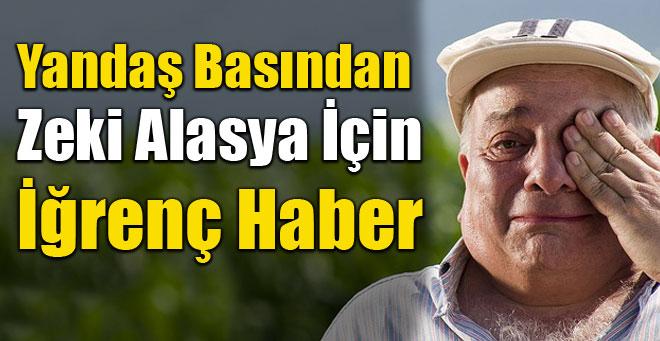 AKP Yandaşindan İğrenç Zeki Alasya Haberi !
