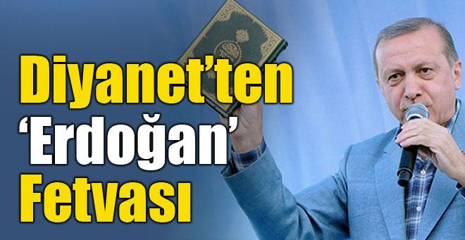Diyanet'ten Erdoğan Fetvası!