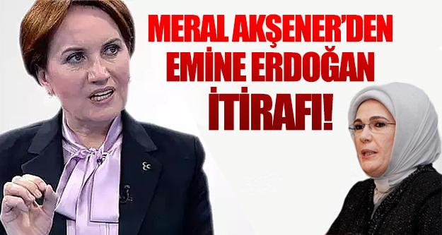 Meral Akşener'den Emine Erdoğan itirafı!