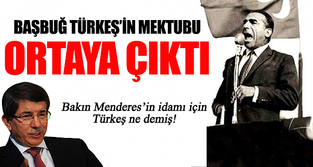Türkeş'in Menderes'in idamıyla ilgili o mektubu ortaya çıktı
