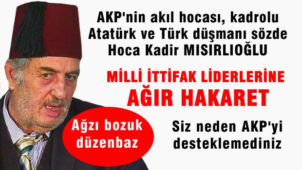 AKP'li Mısıroğlu Milli İttifak'a ağır Hakaretler etti