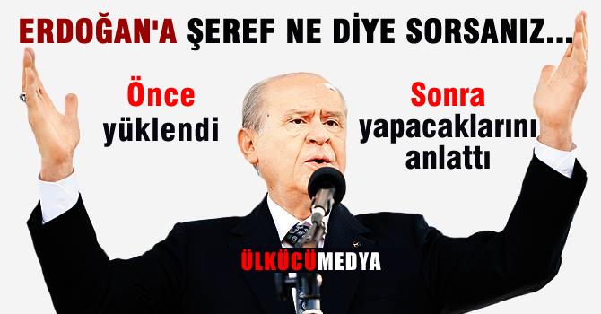 Bahçeli: Erdoğan'a Şeref ne Diye Sorsanız...