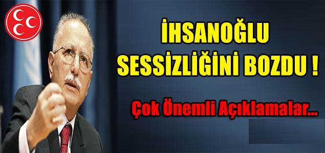 İHSANOĞLU SESSİZLİĞİNİ BOZDU !