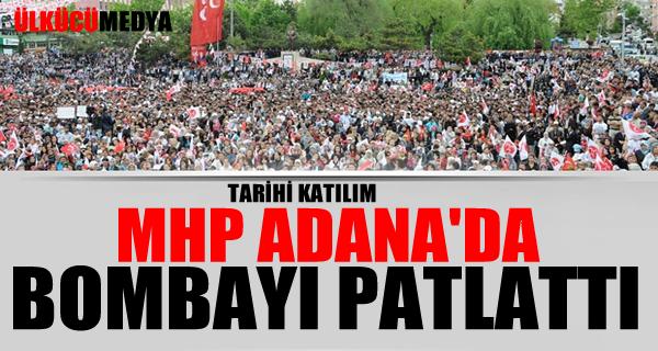MHP ADANA'DA BOMBAYI PATLATTI TARİHİ KATILIM