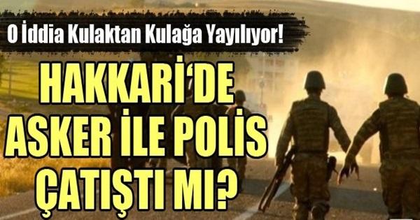 Hakkari'de Asker ile Polis Çatıştı mı?