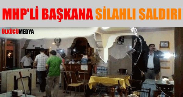 MHP'li Başkanın İş Yerine Silahlı Saldırı