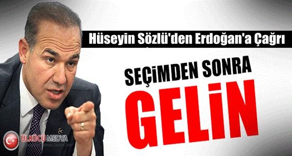 Hüseyin Sözlü'den Erdoğan'a Çağrı !
