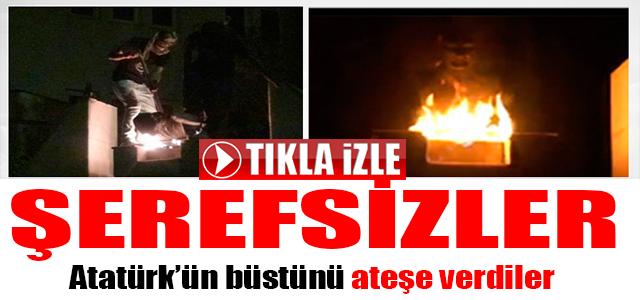 PKK'LILAR ATATÜRK BÜSTÜNÜ ATAŞE VERDİLER !