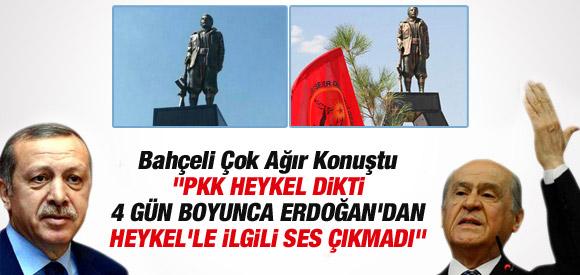 BAHÇELİ: PKK HEYKEL DİKTİ ERDOĞAN SESSİZ !