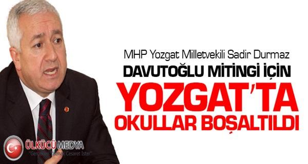 MHP'li Sadir Durmaz, Davutoğlu Mitingi İçin Yozgat'ta Okullar Boşaltıldı
