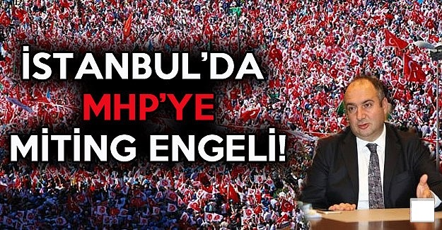 İstanbul'da MHP'ye Miting Engeli!