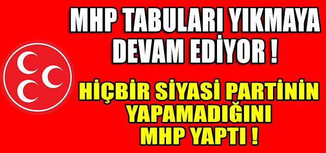 HİÇBİR SİYASİ PARTİNİN YAPAMADIĞINI MHP YAPTI !