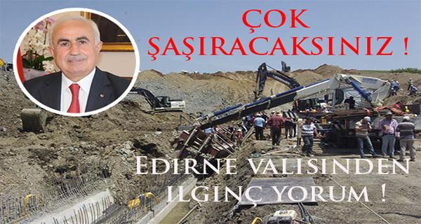 Edirne Valisi'nden 1 işçinin öldüğü kaza için ilginç yorum...