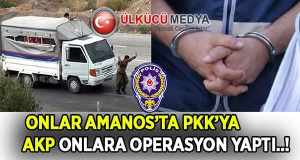 Onlar, Amanos'ta PKK'ya, AKP Onlara Operasyon Yaptı..!