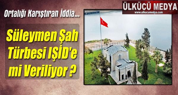 Süleyman Şah Türbesi IŞİD Terör Örgütünemi Verildi?