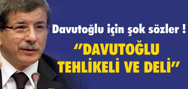 'AHMET DAVUTOĞLU TEHLİKELİ VE DELİ'